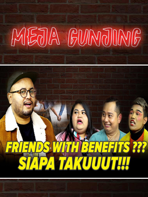 Poster of Meja Gunjing: Friends With Benefits??? Siapa Takut???
